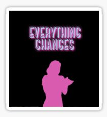 Everything Changes Sticker