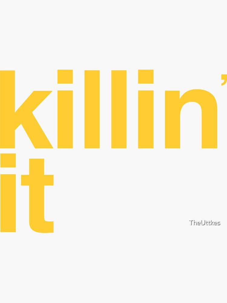 killin' it by TheUttkes