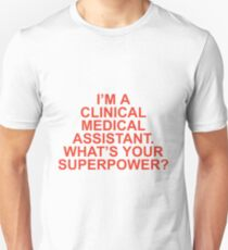 I'M A CLINICAL MEDICAL ASSISTANT WHAT'S YOUR SUPERPOWER T-Shirt