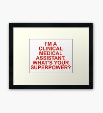 I'M A CLINICAL MEDICAL ASSISTANT WHAT'S YOUR SUPERPOWER Framed Print
