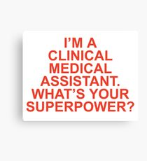 I'M A CLINICAL MEDICAL ASSISTANT WHAT'S YOUR SUPERPOWER Canvas Print