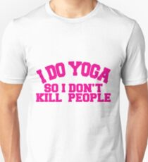 I DO YOGA SO I DON'T KILL PEOPLE Unisex T-Shirt