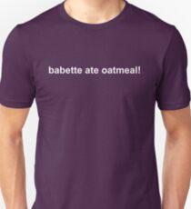 Babette ate oatmeal! Gilmore girls Unisex T-Shirt