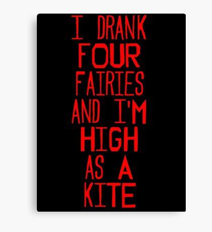 I drank four fairies and I'm high as a kite Canvas Print