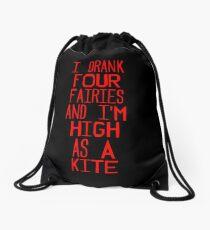 I drank four fairies and I'm high as a kite Drawstring Bag