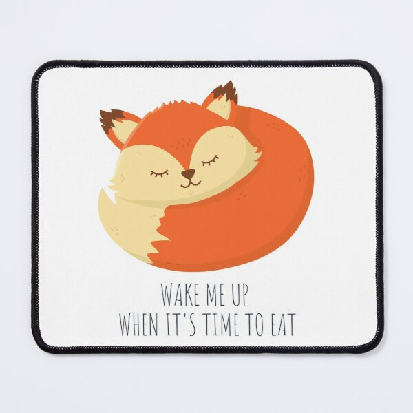 Wake Me Up When It's Time To Eat Mouse Pad
