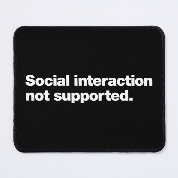 Social interaction not supported. Mouse Pad