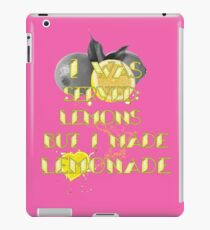 I was served  Lemons   but I made  Lemonade iPad Case/Skin