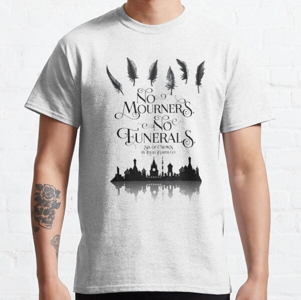 Keine Trauernden Keine Beerdigungen Classic T-Shirt