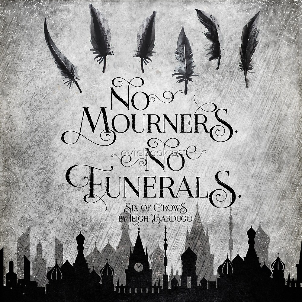 Quot No Mourners No Funerals Quot By Eviebookish Redbubble