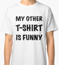 My Other T-Shirt is Funny Classic T-Shirt