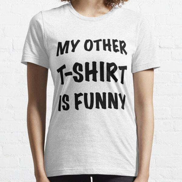 My Other T-Shirt is Funny Essential T-Shirt