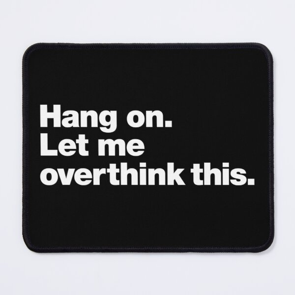 Hang on. Let me overthink this. Mouse Pad