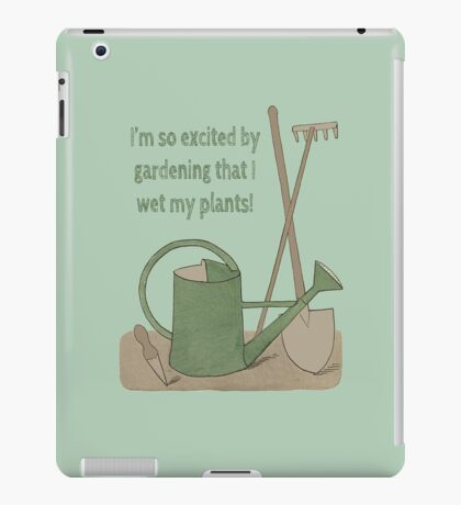 I'm so excited by gardening that I wet my plants! iPad Case/Skin