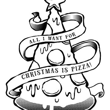 All I want for Christmas is PIZZA! by AMZIGH