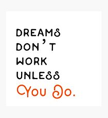 DREAMS DON'T WORK UNLESS YOU DO. Photographic Print