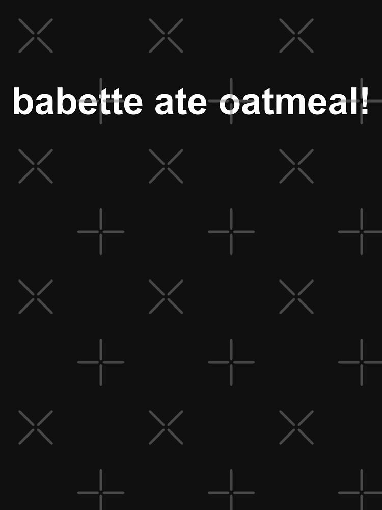 babette ate oatmeal! | Unisex T-Shirt