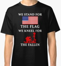5d2548a4 We Stand For The Flag We Kneel For The Fallen Classic T-Shirt