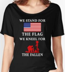 We Stand For The Flag We Kneel For The Fallen Women's Relaxed Fit T-Shirt