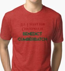 All I want for Christmas is Benedict Cumberbatch Tri-blend T-Shirt