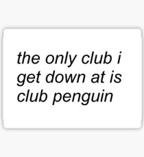 the only club i get down at is club penguin (FOR SWEATERS IN WHITE) Sticker