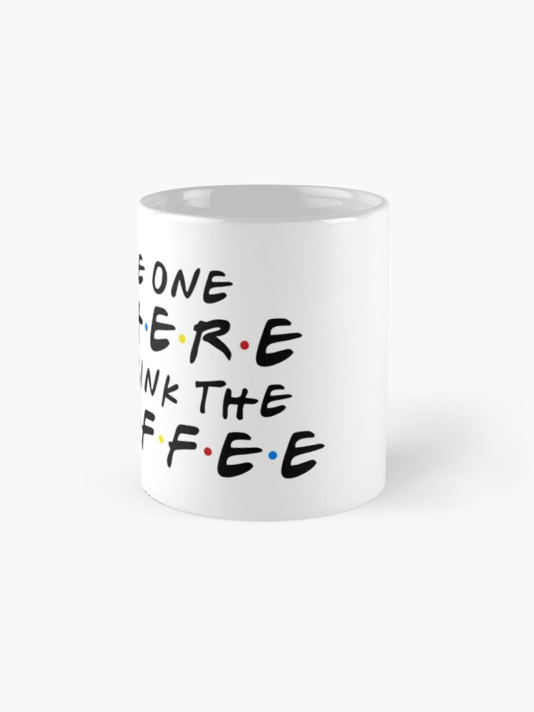 Alternate view of THE ONE WHERE I DRINK THE COFFEE Mug