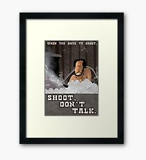 When You have to Shoot Shoot Don't Talk Framed Print