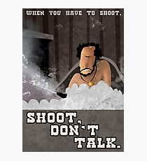 When You have to Shoot Shoot Don't Talk Photographic Print