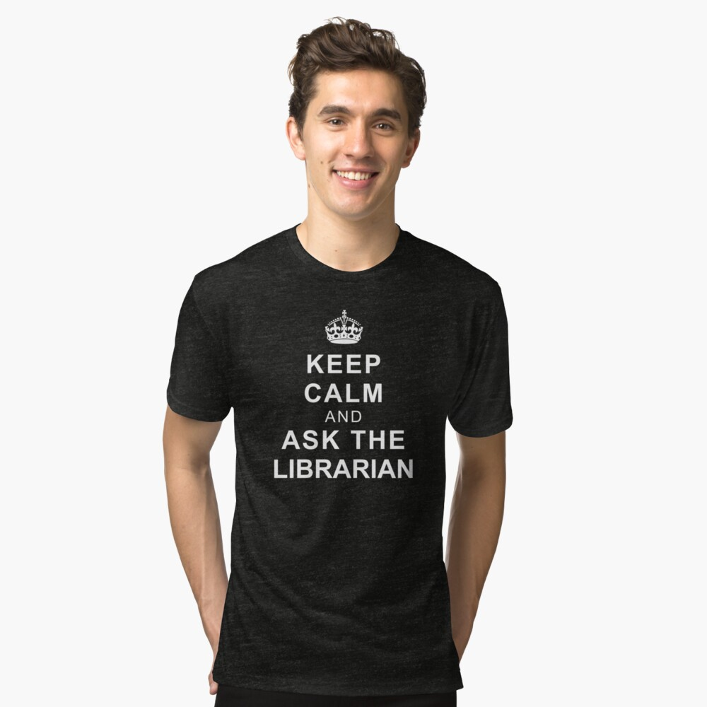 Keep Calm and Ask the Librarian Tri-blend T-Shirt Front