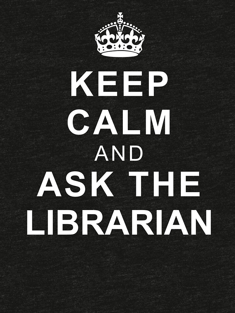 Keep Calm and Ask the Librarian by dzdn