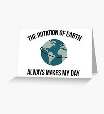 The Rotation of Earth Greeting Card