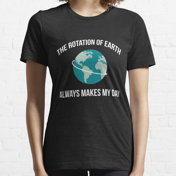 The Rotation of Earth Essential T-Shirt