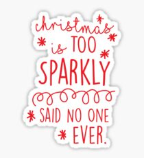 Christmas Is Too Sparkly Said No One Ever Sticker