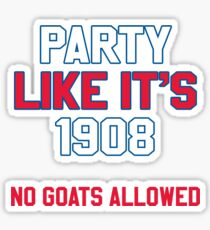 Party Like It's 1908 No Goats Allowed Shirt Sticker