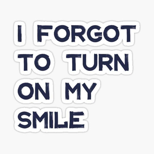 Ich habe vergessen, mein Lächeln anzuschalten Sticker
