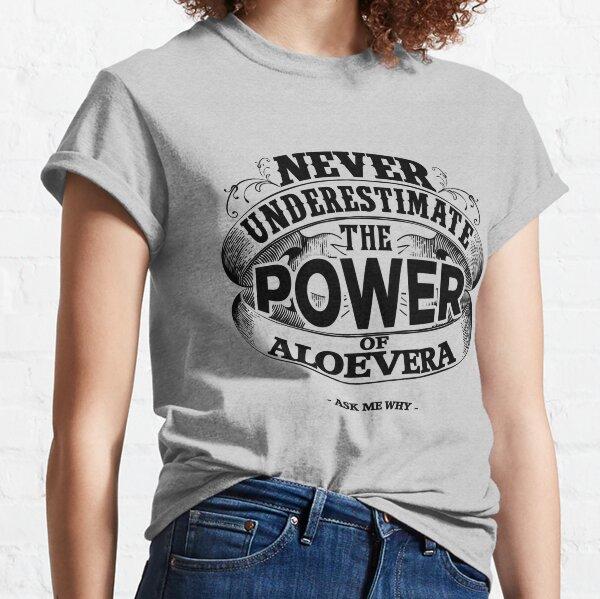 Never Underestimate the Power of Aloe Vera Classic T-Shirt