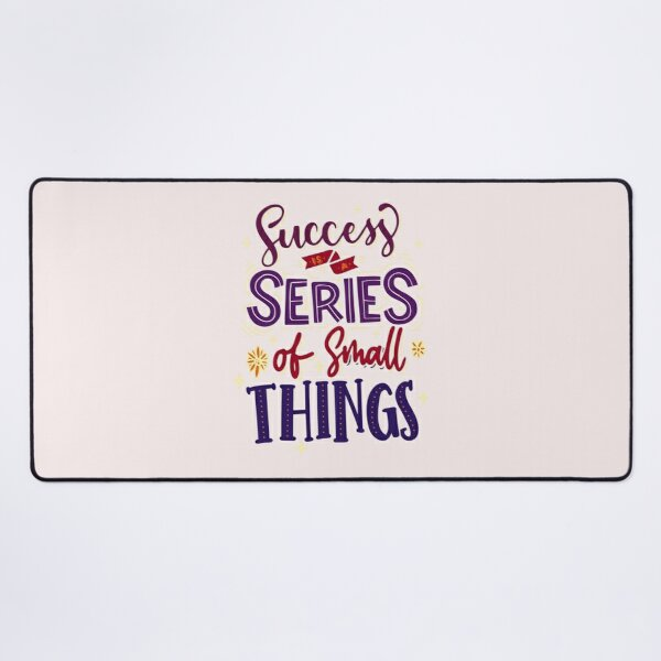 Success is a series of small things Desk Mat