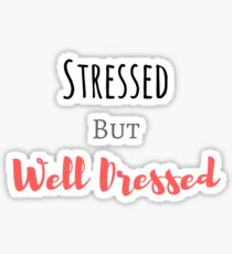 Stressed but well dressed Sticker