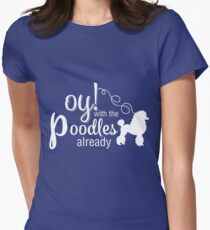 Oy With the Poodles Already T-Shirt
