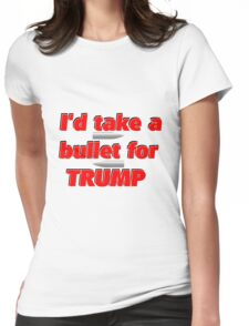 I'd Take A Bullet For Trump Womens Fitted T-Shirt