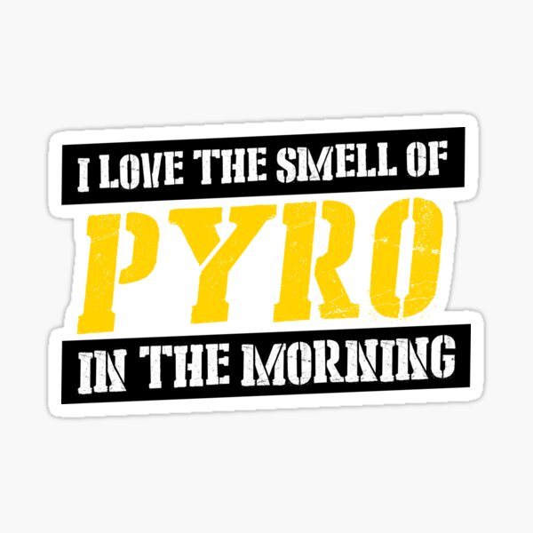I love the smell of pyro in the morning Sticker