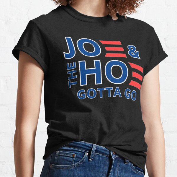 Joe And The Ho Gotta go Anti-Biden - FJB Biden - lets go brandon Classic T-Shirt