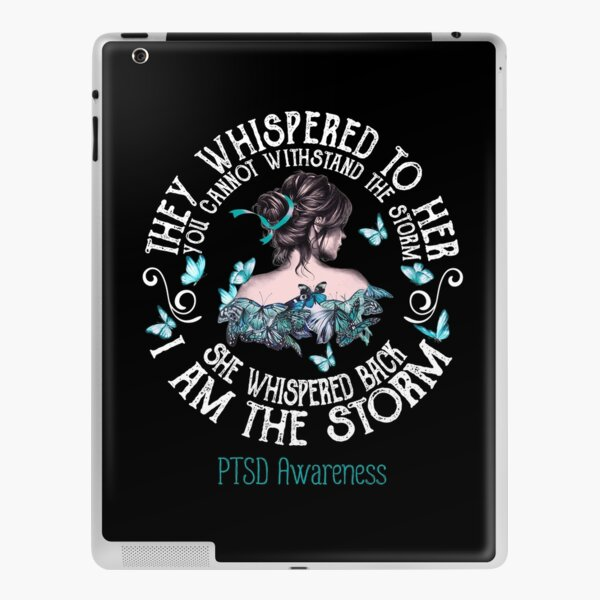 They Whispered To Her You Can't WithStand The Storm PTSD Awareness iPad Skin