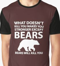 What Doesn't Kill You Makes Stronger Except Bears Graphic T-Shirt