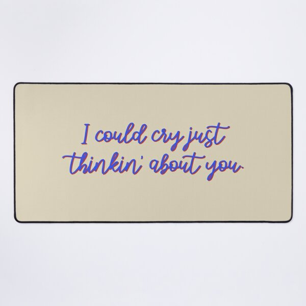 I Could Cry Just Thinkin' Bout You - Troye Design Desk Mat
