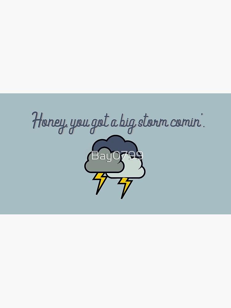 Honey, you got a big storm comin' - Vine Design by Bay0799