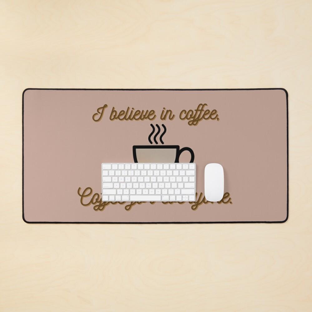 I Believe In Coffee - Daria Morgendorffer Design Mouse Pad