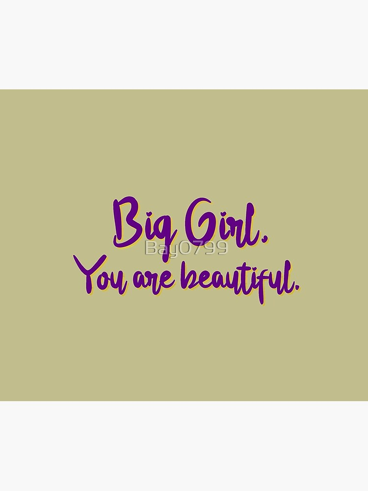Big Girl, You Are Beautiful - MIKA Design by Bay0799