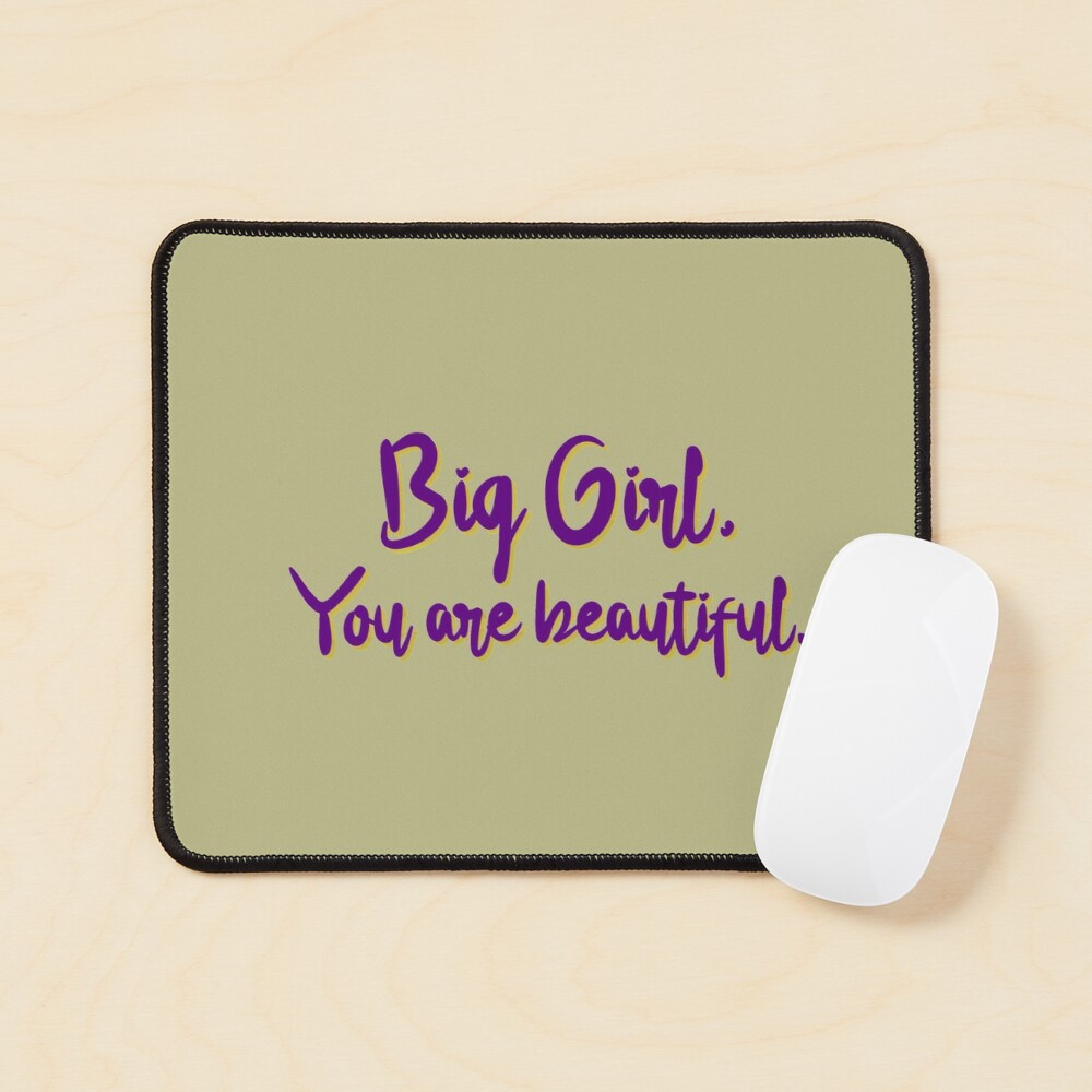 Big Girl, You Are Beautiful - MIKA Design Mouse Pad