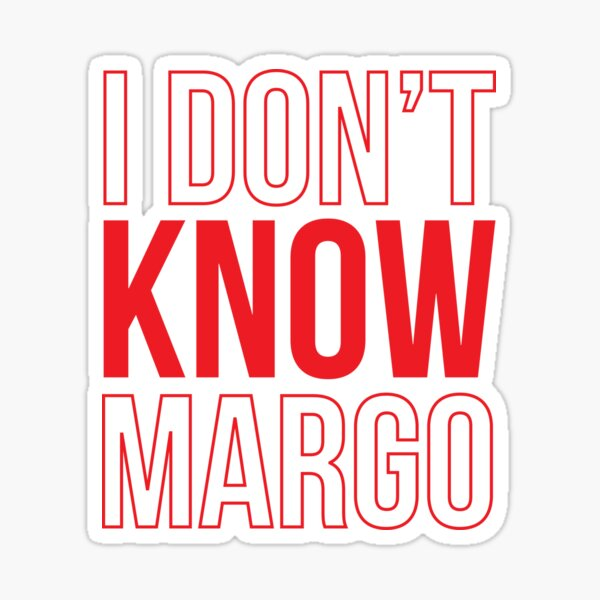 I Don't Know Margo (Matching Todd Shirt Also Available) Sticker
